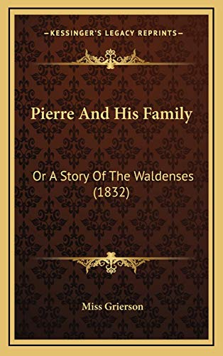 9781166230135: Pierre And His Family: Or A Story Of The Waldenses (1832)