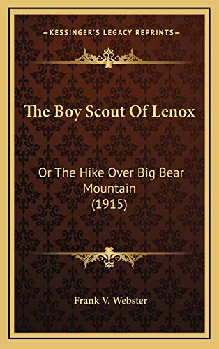 The Boy Scout Of Lenox: Or The Hike Over Big Bear Mountain (1915) (116623035X) by Frank V. Webster
