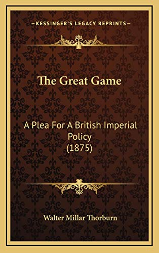 9781166230593: The Great Game: A Plea For A British Imperial Policy (1875)