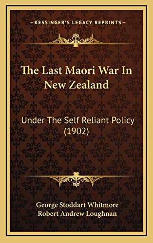 9781166231477: The Last Maori War In New Zealand: Under The Self Reliant Policy (1902)
