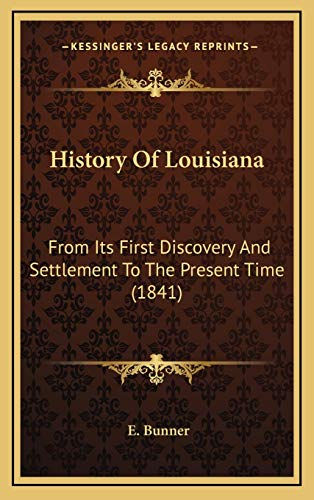 9781166235932: History Of Louisiana: From Its First Discovery And Settlement To The Present Time (1841)