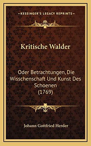 9781166236113: Kritische Walder: Oder Betrachtungen, Die Wisschenschaft Und Kunst Des Schoenen (1769)