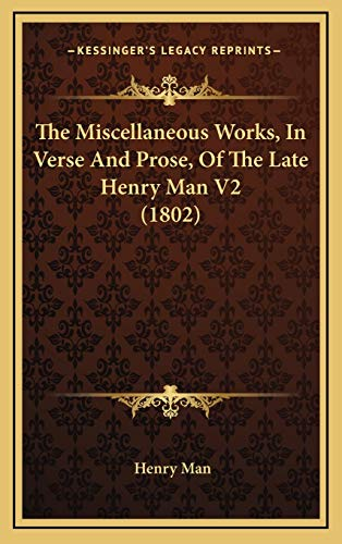 9781166236571: The Miscellaneous Works, In Verse And Prose, Of The Late Henry Man V2 (1802)