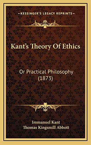 Kant's Theory Of Ethics: Or Practical Philosophy (1873) (9781166237189) by Immanuel Kant