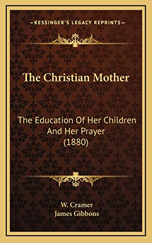 9781166237714: The Christian Mother: The Education Of Her Children And Her Prayer (1880)