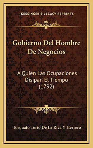 9781166237769: Gobierno del Hombre de Negocios: A Quien Las Ocupaciones Disipan El Tiempo (1792)