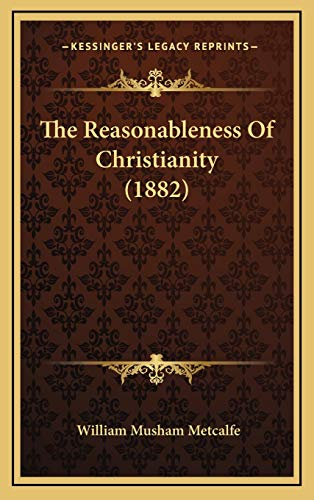 9781166239565: The Reasonableness of Christianity (1882)