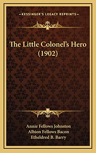 The Little Colonel's Hero (1902) (9781166240417) by Annie Fellows Johnston