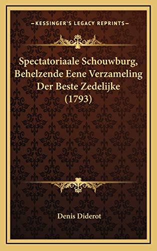 Spectatoriaale Schouwburg, Behelzende Eene Verzameling Der Beste Zedelijke (1793) (Dutch Edition) (9781166243463) by Diderot, Denis