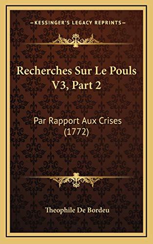 9781166245634: Recherches Sur Le Pouls V3, Part 2: Par Rapport Aux Crises (1772) (French Edition)