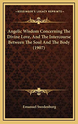 9781166245924: Angelic Wisdom Concerning The Divine Love, And The Intercourse Between The Soul And The Body (1907)