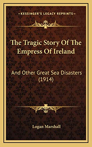 9781166246471: The Tragic Story Of The Empress Of Ireland: And Other Great Sea Disasters (1914)