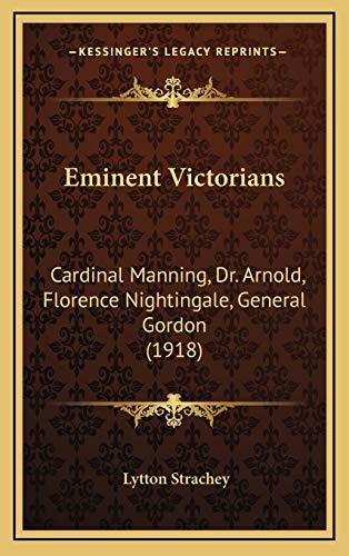9781166247911: Eminent Victorians: Cardinal Manning, Dr. Arnold, Florence Nightingale, General Gordon (1918)