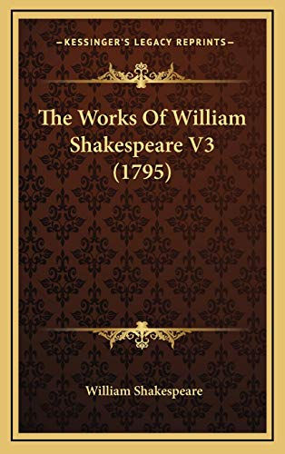 The Works Of William Shakespeare V3 (1795) (9781166248093) by William Shakespeare