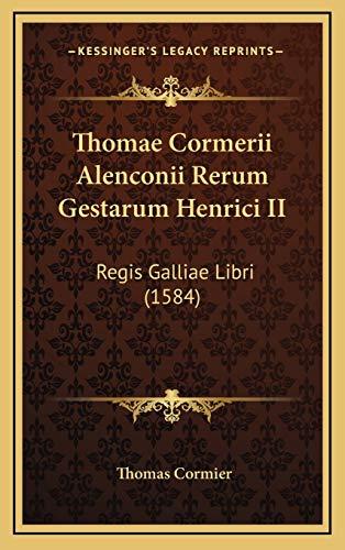 9781166248925: Thomae Cormerii Alenconii Rerum Gestarum Henrici II: Regis Galliae Libri (1584)