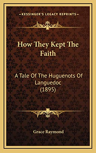 9781166251871: How They Kept The Faith: A Tale Of The Huguenots Of Languedoc (1895)