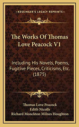 The Works Of Thomas Love Peacock V1: Including His Novels, Poems, Fugitive Pieces, Criticisms, Etc. (1875) (9781166255435) by Thomas Love Peacock