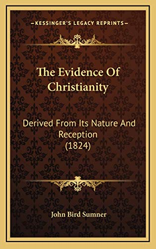 9781166256661: The Evidence Of Christianity: Derived From Its Nature And Reception (1824)