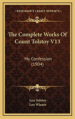 9781166258887: The Complete Works Of Count Tolstoy V13: My Confession (1904)