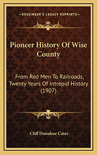 9781166259204: Pioneer History Of Wise County: From Red Men To Railroads, Twenty Years Of Intrepid History (1907)