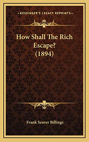 9781166259563: How Shall The Rich Escape? (1894)