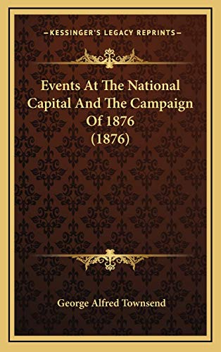 9781166260767: Events at the National Capital and the Campaign of 1876 (1876)