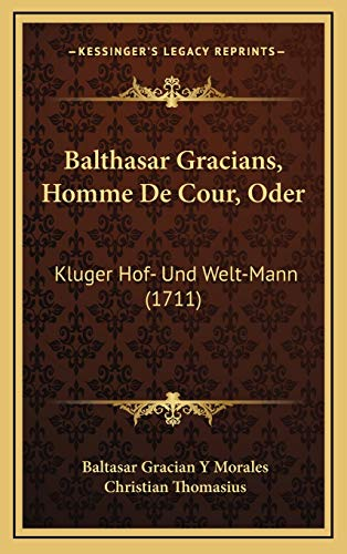 9781166261863: Balthasar Gracians, Homme De Cour, Oder: Kluger Hof- Und Welt-Mann (1711) (German Edition)