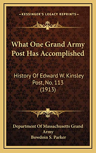 9781166262082: What One Grand Army Post Has Accomplished: History Of Edward W. Kinsley Post, No. 113 (1913)