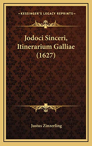 Jodoci Sinceri, Itinerarium Galliae (1627) Jodoci Sinceri,: Justus Zinzerling