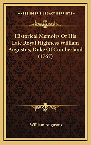 9781166263539: Historical Memoirs Of His Late Royal Highness William Augustus, Duke Of Cumberland (1767)