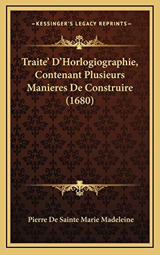 9781166264598: Traite' D'Horlogiographie, Contenant Plusieurs Manieres De Construire (1680) (French Edition)