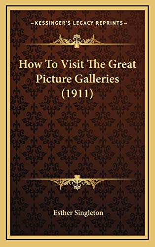 9781166265564: How To Visit The Great Picture Galleries (1911)