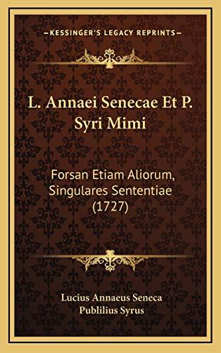 9781166266233: L. Annaei Senecae Et P. Syri Mimi: Forsan Etiam Aliorum, Singulares Sententiae (1727) (Latin Edition)