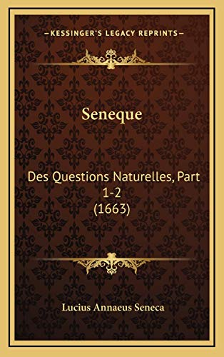 Seneque: Des Questions Naturelles, Part 1-2 (1663) (French Edition) (9781166266349) by Lucius Annaeus Seneca