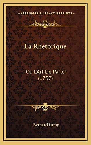 9781166266547: La Rhetorique: Ou L'Art De Parler (1737) (French Edition)