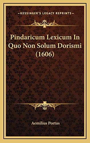 9781166266615: Pindaricum Lexicum In Quo Non Solum Dorismi (1606) (Latin Edition)