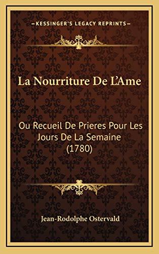 9781166267056: La Nourriture de L'Ame: Ou Recueil de Prieres Pour Les Jours de La Semaine (1780)