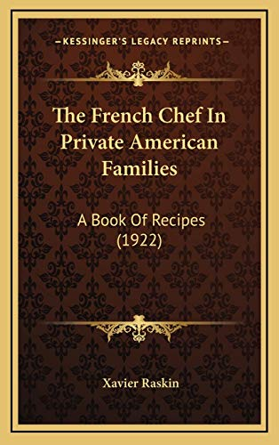 9781166269081: The French Chef In Private American Families: A Book Of Recipes (1922)