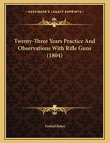 9781166270605: Twenty-Three Years Practice And Observations With Rifle Guns (1804)