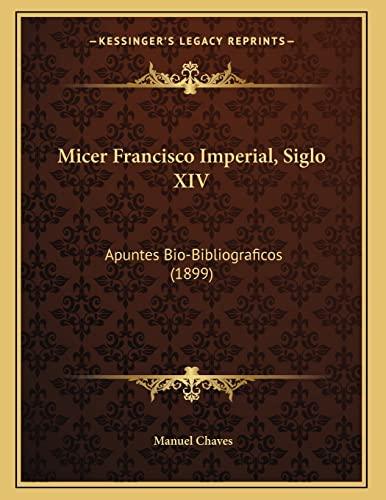9781166270773: Micer Francisco Imperial, Siglo XIV: Apuntes Bio-Bibliograficos (1899)