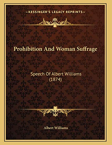 9781166273279: Prohibition and Woman Suffrage: Speech of Albert Williams (1874)