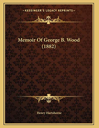 9781166274580: Memoir Of George B. Wood (1882)