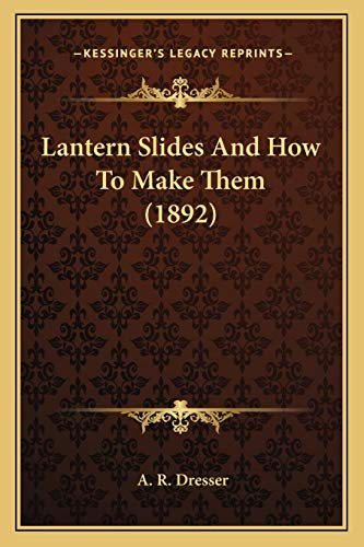9781166276140: Lantern Slides And How To Make Them (1892)