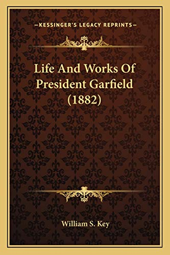 9781166279660: Life And Works Of President Garfield (1882)