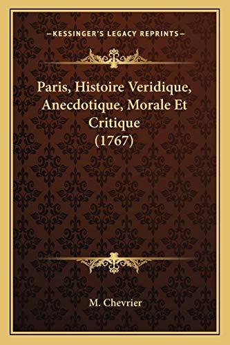 9781166283094: Paris, Histoire Veridique, Anecdotique, Morale Et Critique (1767) (French Edition)