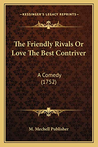 9781166283179: The Friendly Rivals Or Love The Best Contriver: A Comedy (1752)
