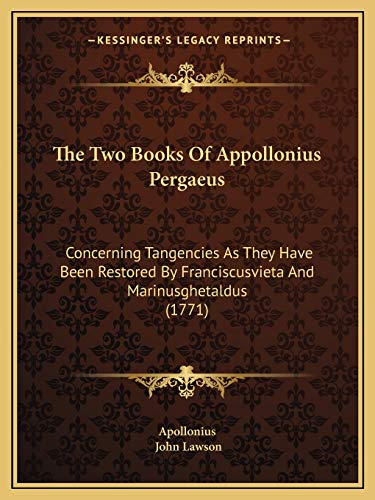 9781166284411: The Two Books Of Appollonius Pergaeus: Concerning Tangencies As They Have Been Restored By Franciscusvieta And Marinusghetaldus (1771)