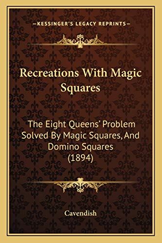 9781166284596: Recreations With Magic Squares: The Eight Queens' Problem Solved By Magic Squares, And Domino Squares (1894)