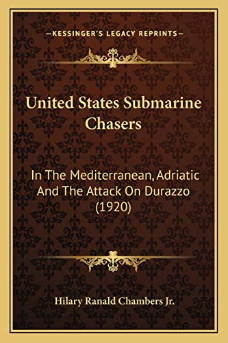 9781166284718: United States Submarine Chasers: In The Mediterranean, Adriatic And The Attack On Durazzo (1920)