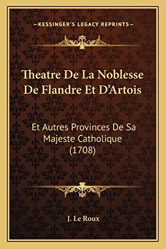 9781166285142: Theatre De La Noblesse De Flandre Et D'Artois: Et Autres Provinces De Sa Majeste Catholique (1708) (French Edition)